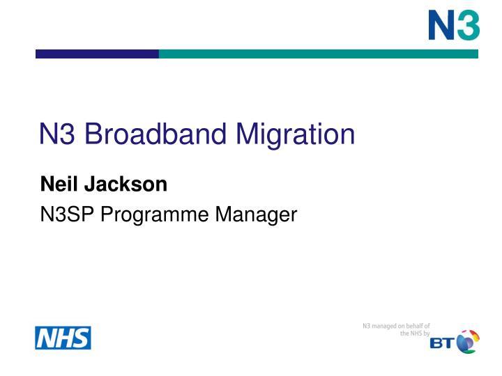 N3 Broadband Migration