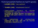 factors precipitants familiars en el perfil agressiu