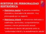 subtipos de personalidad histri nica1