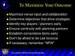 to maximize your outcome