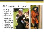 at designe sin dragt