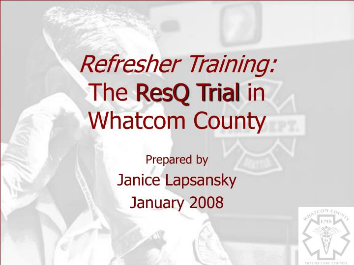 Refresher training the resq trial in whatcom county