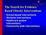 the search for evidence based obesity interventions