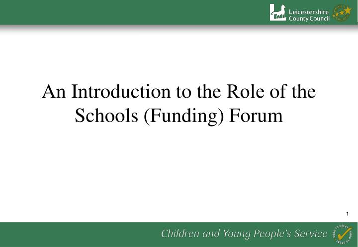 an introduction to the role of the schools funding forum n.