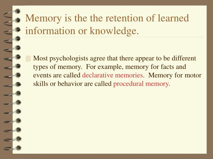 Memory is the the retention of learned information or knowledge