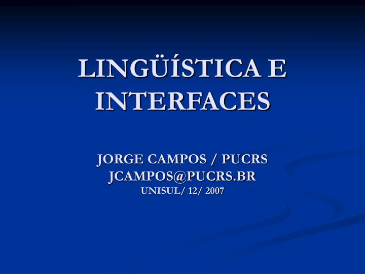 ling stica e interfaces jorge campos pucrs jcampos@pucrs br unisul 12 2007 n.