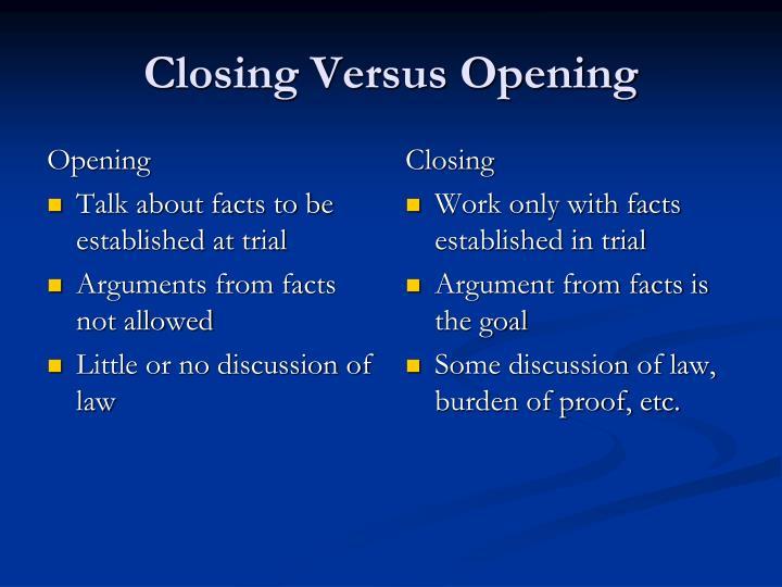 Closing versus opening