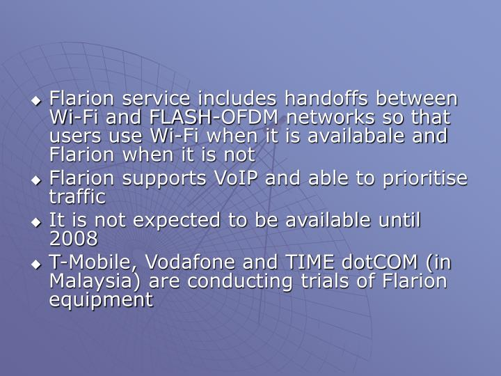 Flarion service includes handoffs between Wi-Fi and FLASH-OFDM networks so that users use Wi-Fi when it is availabale and Flarion when it is not