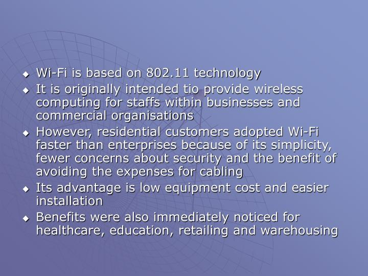Wi-Fi is based on 802.11 technology