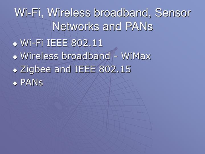 Wi-Fi, Wireless broadband, Sensor Networks and PANs