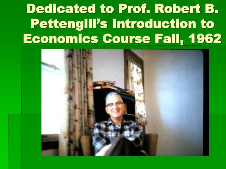 Dedicated to prof robert b pettengill s introduction to economics course fall 1962