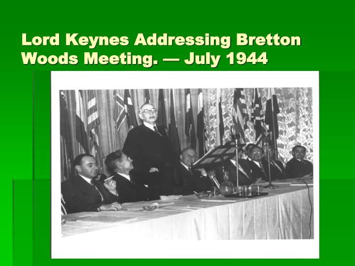 Lord Keynes Addressing Bretton Woods Meeting. — July 1944