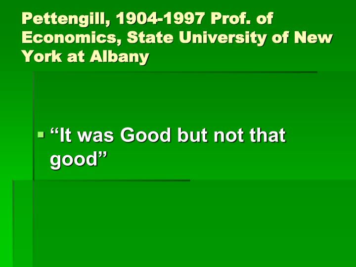 Pettengill, 1904-1997 Prof. of Economics, State University of New York at Albany