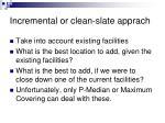 incremental or clean slate apprach