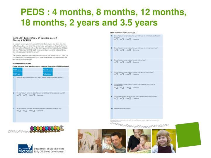 PEDS : 4 months, 8 months, 12 months, 18 months, 2 years and 3.5 years