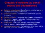 groupes d incidents au travail source des traumatismes