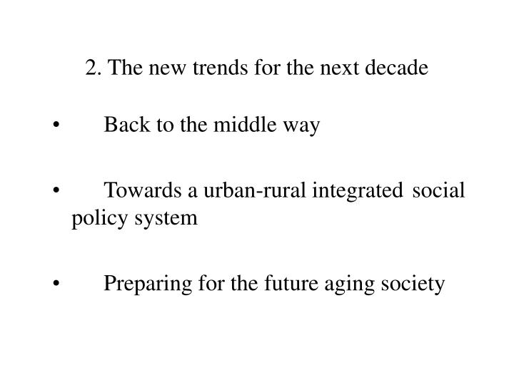 2. The new trends for the next decade