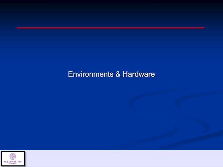 Environments & Hardware