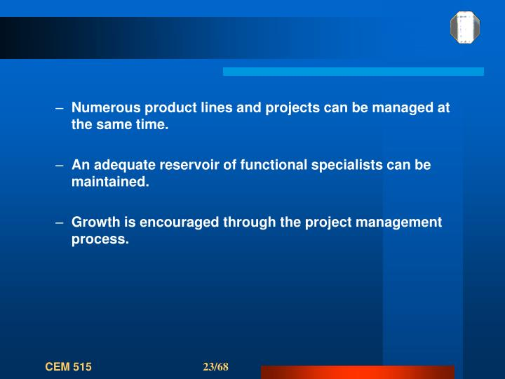 Numerous product lines and projects can be managed at the same time.