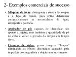 2 exemplos comerciais de sucesso