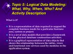 topic 5 logical data modeling what why when who and activity description