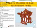 quality of access to major road network nodes