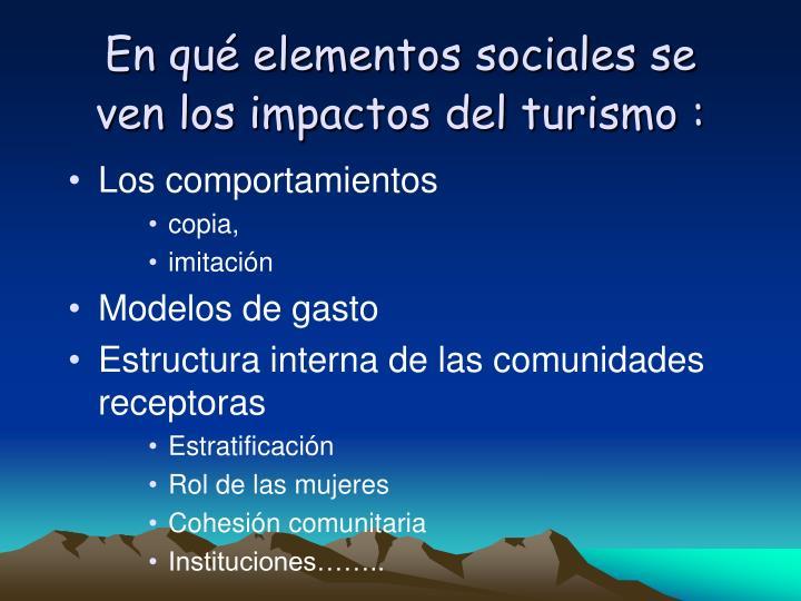 En qué elementos sociales se ven los impactos del turismo :