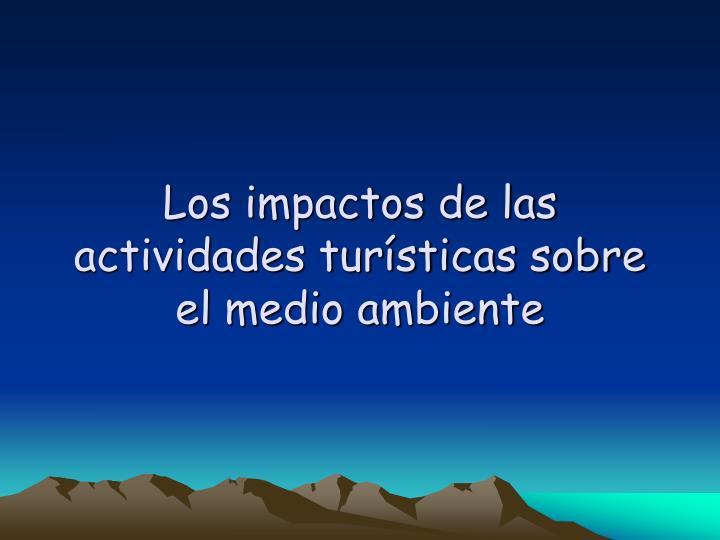 Los impactos de las actividades turísticas sobre el medio ambiente