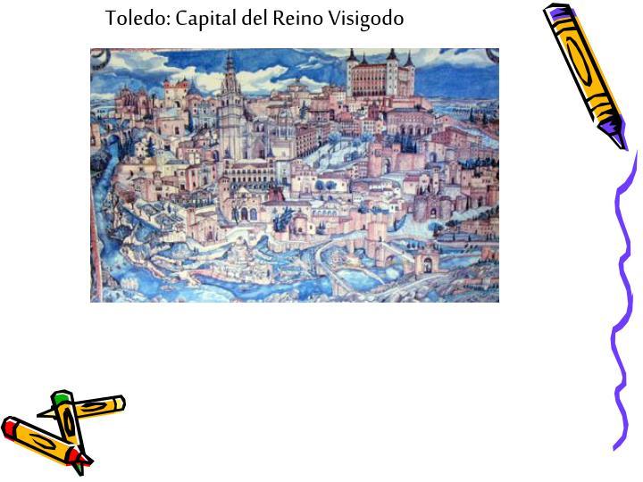 Toledo: Capital del Reino Visigodo