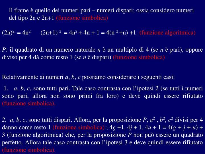 Il frame è quello dei numeri pari – numeri dispari; ossia considero numeri del tipo 2n e 2n+1