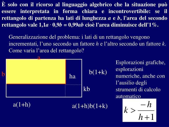 È solo con il ricorso al linguaggio algebrico che la situazione può essere interpretata in forma chiara e incontrovertibile: se il rettangolo di partenza ha lati di lunghezza
