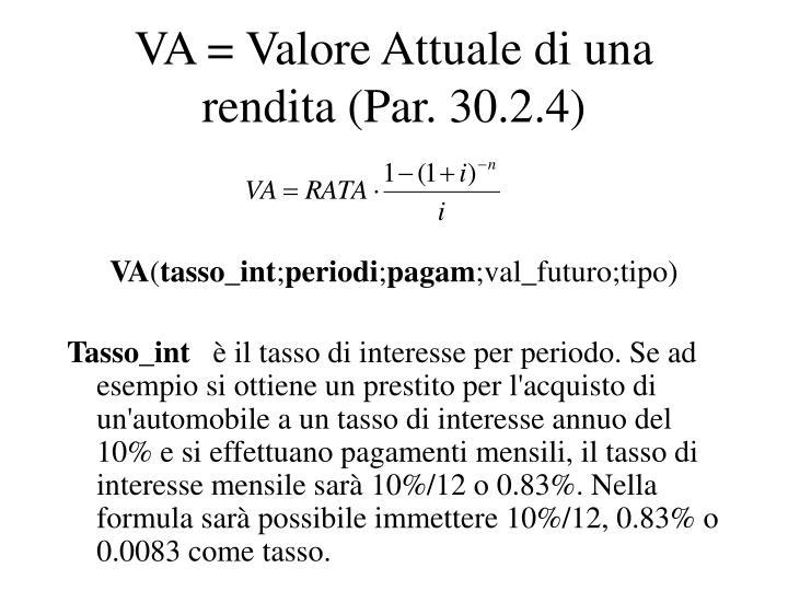 VA = Valore Attuale di una rendita (Par. 30.2.4)