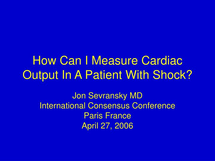 how can i measure cardiac output in a patient with shock n.