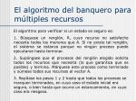 el algoritmo del banquero para m ltiples recursos