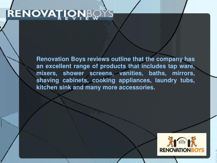 Renovation Boys reviews outline that the company has an excellent range of products that includes ta...