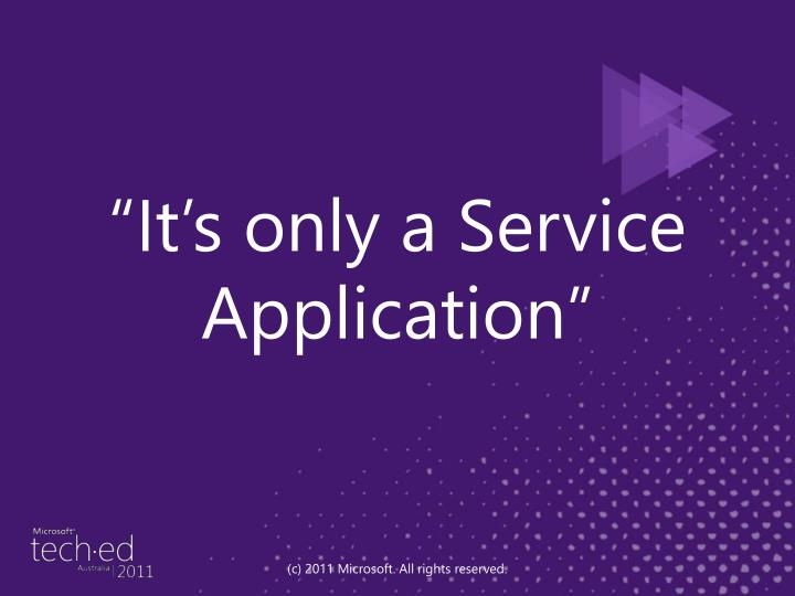 """""""It's only a Service Application"""""""
