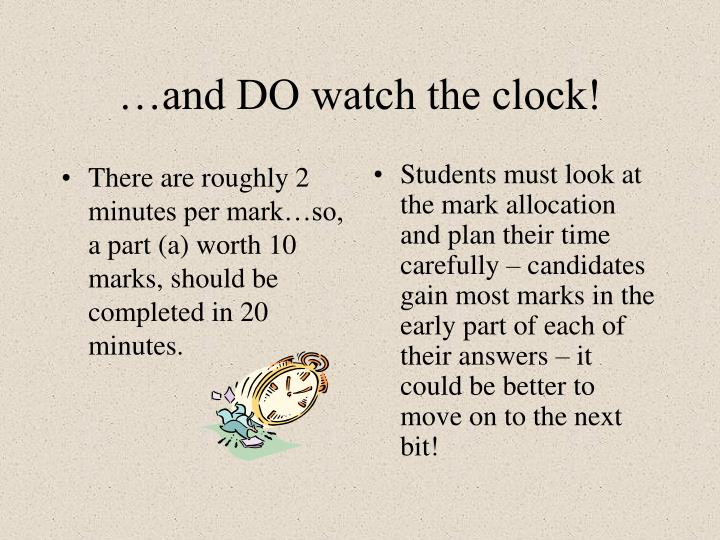 There are roughly 2 minutes per mark…so, a part (a) worth 10 marks, should be completed in 20 minutes.
