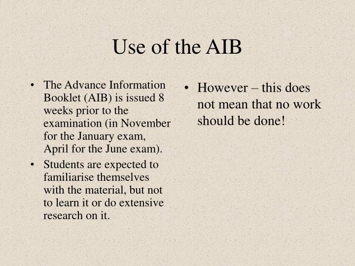 The Advance Information Booklet (AIB) is issued 8 weeks prior to the examination (in November for the January exam, April for the June exam).