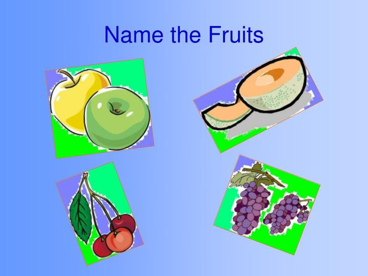 Name the fruits