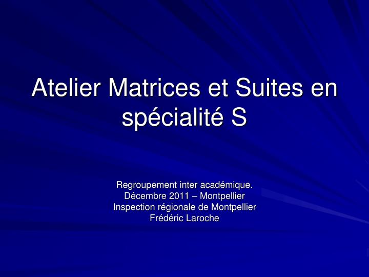 atelier matrices et suites en sp cialit s n.