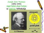 joseph john thomson 1856 1940 angol nobel d jas fizikus az elektron felfedez je