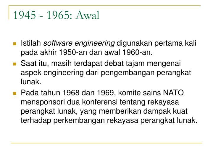 1945 - 1965: Awal