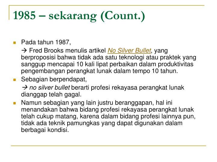 1985 – sekarang (Count.)