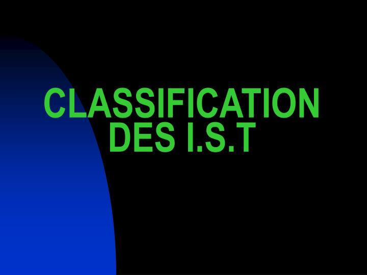 CLASSIFICATION DES I.S.T