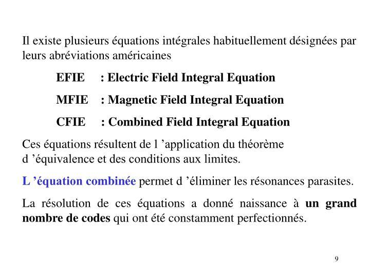 Il existe plusieurs équations intégrales habituellement désignées par leurs abréviations américaines