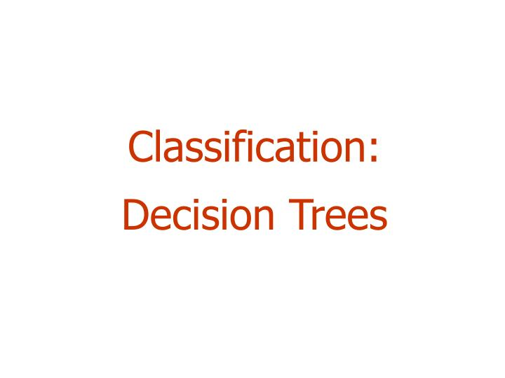 Classification decision trees