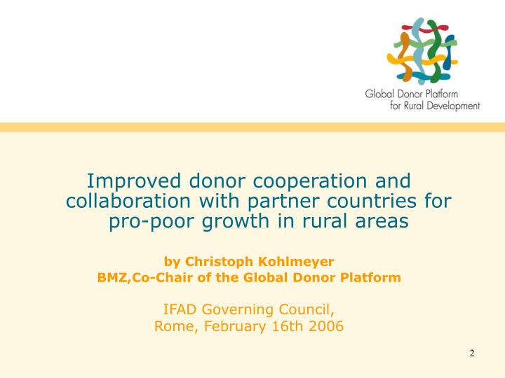 Improved donor cooperation and collaboration with partner countries for pro-poor growth in rural are...