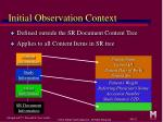 initial observation context