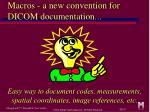macros a new convention for dicom documentation