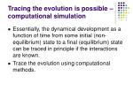 tracing the evolution is possible computational simulation